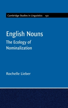 Cambridge Studies in Linguistics : English Nouns: The Ecology of Nominalization Series Number 150, Hardback Book
