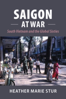 Saigon at War : South Vietnam and the Global Sixties, Hardback Book