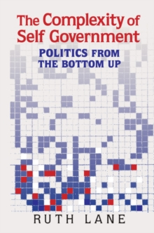 The Complexity of Self Government : Politics from the Bottom Up, Hardback Book