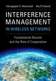 Interference Management in Wireless Networks : Fundamental Bounds and the Role of Cooperation, Hardback Book