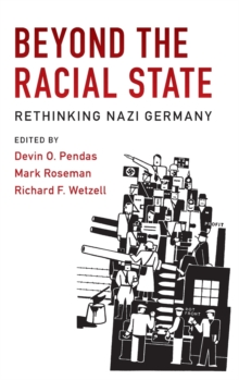 Publications of the German Historical Institute : Beyond the Racial State  : Rethinking Nazi Germany, Hardback Book