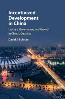 Incentivized Development in China : Leaders, Governance, and Growth in China's Counties, Hardback Book