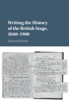 Writing the History of the British Stage : 1660-1900, Hardback Book