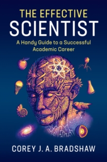 The Effective Scientist : A Handy Guide to a Successful Academic Career, Hardback Book