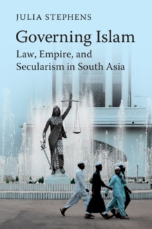 Governing Islam : Law, Empire, and Secularism in Modern South Asia, Hardback Book