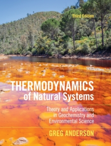 Thermodynamics of Natural Systems : Theory and Applications in Geochemistry and Environmental Science, Hardback Book