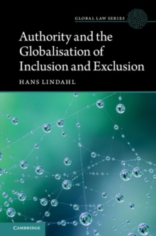 Global Law Series : Authority and the Globalisation of Inclusion and Exclusion, Hardback Book