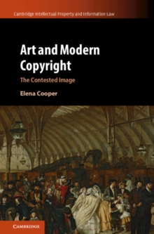 Cambridge Intellectual Property and Information Law : Art and Modern Copyright: The Contested Image Series Number 47, Hardback Book