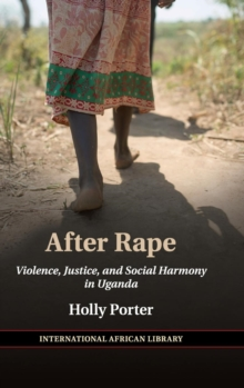 The International African Library : After Rape: Violence, Justice, and Social Harmony in Uganda Series Number 53, Hardback Book