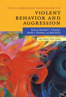 Cambridge Handbooks in Psychology : The Cambridge Handbook of Violent Behavior and Aggression, Hardback Book