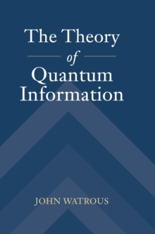 The Theory of Quantum Information, Hardback Book