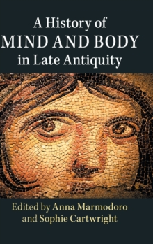 A History of Mind and Body in Late Antiquity, Hardback Book