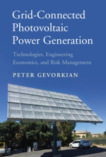 Grid-Connected Photovoltaic Power Generation : Technologies, Engineering Economics, and Risk Management, Hardback Book