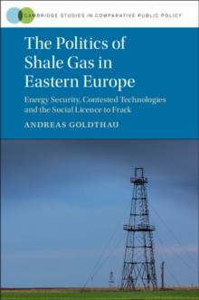 The Politics of Shale Gas in Eastern Europe : Energy Security, Contested Technologies and the Social Licence to Frack, Hardback Book