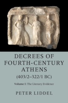 Decrees of Fourth-Century Athens (403/2-322/1 BC): Volume 1, The Literary Evidence, Hardback Book