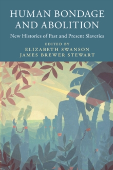 Human Bondage and Abolition : New Histories of Past and Present Slaveries, Hardback Book
