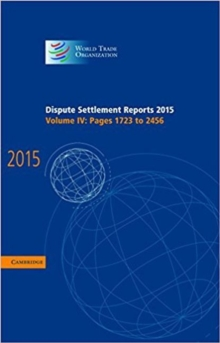 World Trade Organization Dispute Settlement Reports Dispute Settlement Reports 2015 : Pages 1723-2456 Volume 4, Hardback Book