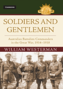 Soldiers and Gentlemen : Australian Battalion Commanders in the Great War, 1914-1918, Hardback Book