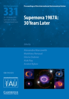 Proceedings of the International Astronomical Union Symposia and Colloquia : Supernova 1987A: 30 Years Later (IAU S331)  : Cosmic Rays and Nuclei from Supernovae and their Aftermaths, Hardback Book