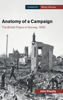 Cambridge Military Histories : Anatomy of a Campaign: The British Fiasco in Norway, 1940, Hardback Book