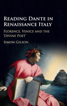 Reading Dante in Renaissance Italy : Florence, Venice and the 'Divine Poet', Hardback Book