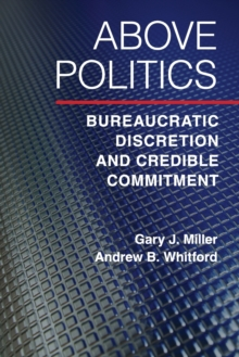 Above Politics : Bureaucratic Discretion and Credible Commitment, Paperback / softback Book