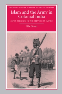 Islam and the Army in Colonial India : Sepoy Religion in the Service of Empire, Paperback / softback Book