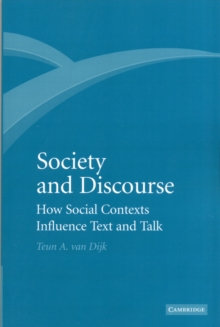 Society and Discourse : How Social Contexts Influence Text and Talk, Paperback / softback Book