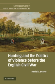 Hunting and the Politics of Violence before the English Civil War, Paperback / softback Book