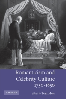 Romanticism and Celebrity Culture, 1750-1850, Paperback / softback Book