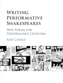 Writing Performative Shakespeares : New Forms for Performance Criticism, Paperback / softback Book