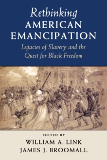 Cambridge Studies on the American South : Rethinking American Emancipation: Legacies of Slavery and the Quest for Black Freedom, Paperback / softback Book