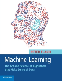 Machine Learning : The Art and Science of Algorithms that Make Sense of Data, Paperback / softback Book