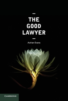 The Good Lawyer : A Student Guide to Law and Ethics, Paperback / softback Book