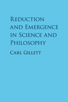 Reduction and Emergence in Science and Philosophy, Paperback / softback Book