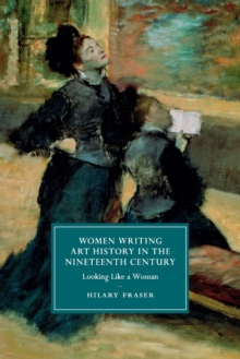 Women Writing Art History in the Nineteenth Century : Looking Like a Woman, Paperback / softback Book
