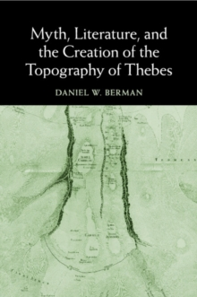 Myth, Literature, and the Creation of the Topography of Thebes, Paperback / softback Book