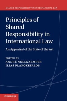 Shared Responsibility in International Law : Principles of Shared Responsibility in International Law: An Appraisal of the State of the Art Series Number 1, Paperback / softback Book