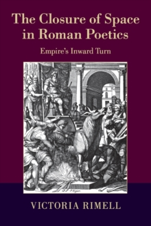 The Closure of Space in Roman Poetics : Empire's Inward Turn, Paperback / softback Book