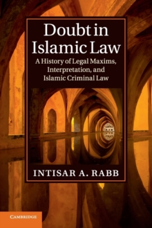 Cambridge Studies in Islamic Civilization : Doubt in Islamic Law: A History of Legal Maxims, Interpretation, and Islamic Criminal Law, Paperback / softback Book