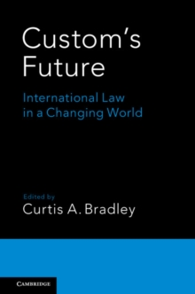 Custom's Future : International Law in a Changing World, Paperback Book