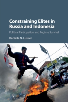 Constraining Elites in Russia and Indonesia : Political Participation and Regime Survival, Paperback / softback Book