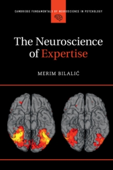 Cambridge Fundamentals of Neuroscience in Psychology : The Neuroscience of Expertise, Paperback / softback Book