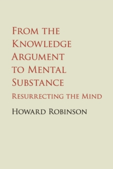 From the Knowledge Argument to Mental Substance : Resurrecting the Mind, Paperback / softback Book