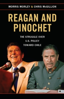 Reagan and Pinochet : The Struggle over US Policy toward Chile, Paperback / softback Book
