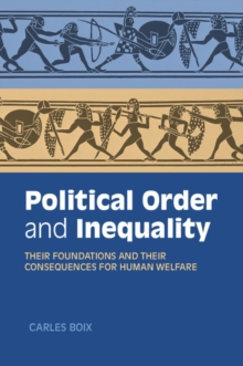 Cambridge Studies in Comparative Politics : Political Order and Inequality: Their Foundations and their Consequences for Human Welfare, Paperback / softback Book
