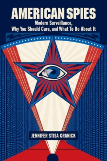 American Spies : Modern Surveillance, Why You Should Care, and What to Do About It, Paperback / softback Book