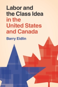 Labor and the Class Idea in the United States and Canada, Paperback / softback Book
