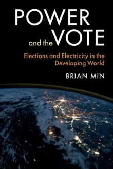 Power and the Vote : Elections and Electricity in the Developing World, Paperback Book