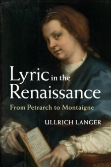 Lyric in the Renaissance : From Petrarch to Montaigne, Paperback / softback Book